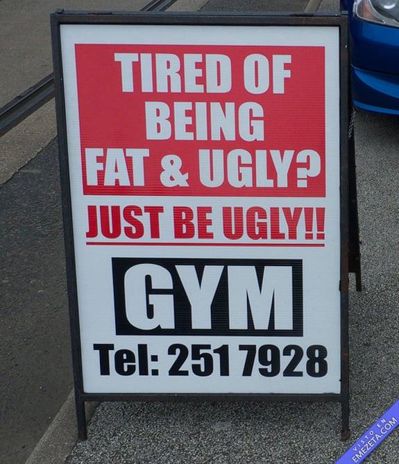 Carteles desconcertantes: ¿Cansado de estar gordo y feo? GYM