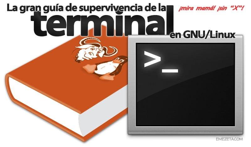 La gran guía de supervivencia de la terminal de GNU/Linux