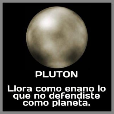 Plutón: Llora como enano lo que no defendiste como planeta.