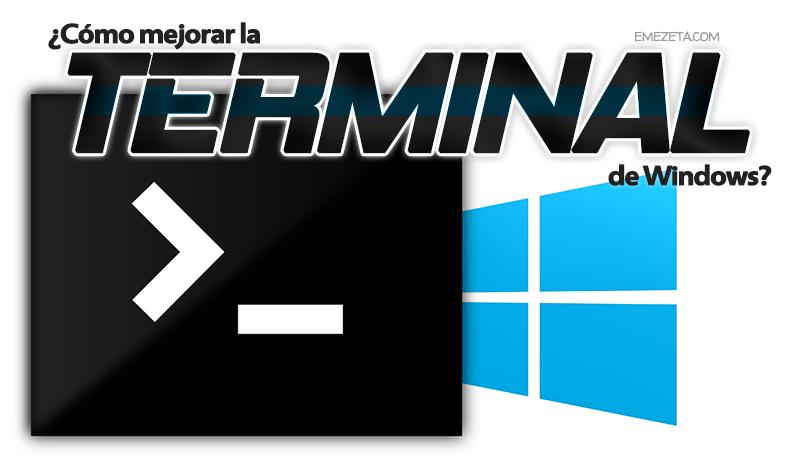 ¿Cómo mejorar la terminal de Windows?